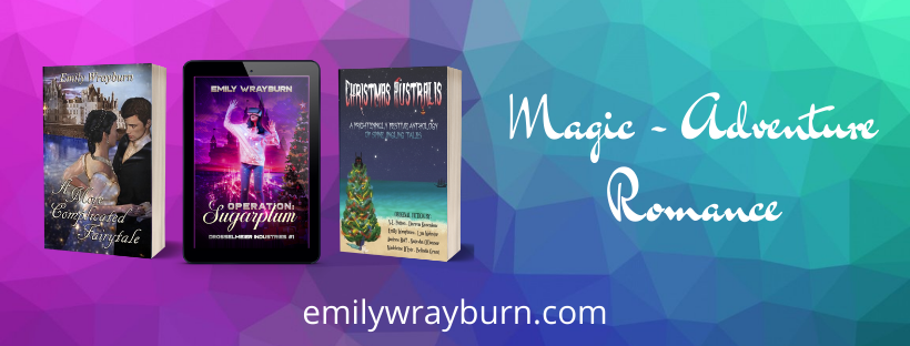 """A pink, blue and teal background. The words """"Magic - Adventure - Romance"""" are on the right. On the left are the covers for three Emily Wrayburn books, from left to right """"A More Complicated Fairytale"""", """"Operation: Sugarplum"""" and the anthology """"Christmas Australis""""."""